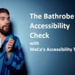 "Man wearing a bathrobe, holding a cup of coffee, looking at the words, ""The Bathrobe Accessiblity Check with WeCo's Accessibility Team"""