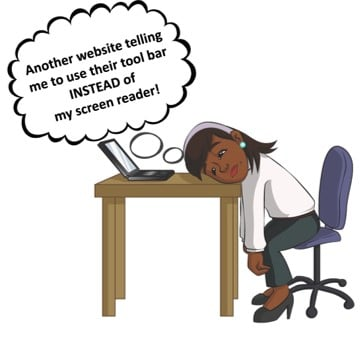 """Person slumped on desk and laptop computer keyboard with thought cloud:"""" Another website telling me to use their tool bar instead of my screen reader?"""""""